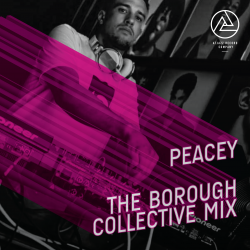 DJ MIX! – Peacey – The Borough Collective Mix